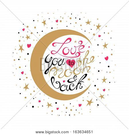 Vector Valentines Day hand drawn text Love you to the moon and back. Valentine Day design card. Gold and black on white background.
