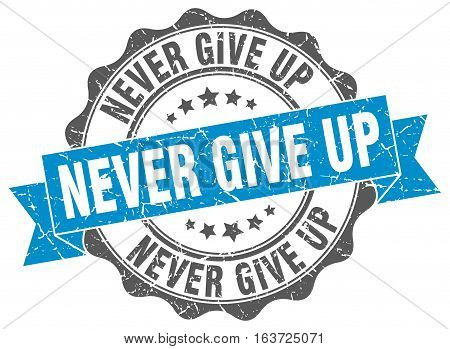 never give up. stamp. sign. seal. round. retro. ribbon