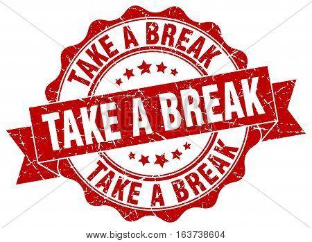 take a break. stamp. sign. seal. round. retro. ribbon