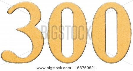 300, Three Hundred, Numeral Of Wood Combined With Yellow Insert, Isolated On White Background