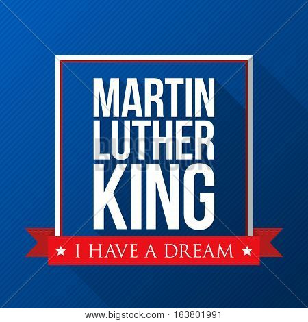 Martin Luther King Day background. USA patriotic vector illustration with text and ribbon for posters flyers decoration in colors of american flag. Colorful template for National celebrations