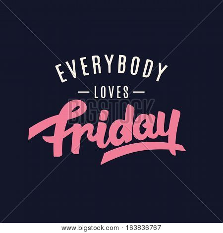Everybody Loves Friday. Weekend funny hand lettering, inspirational modern calligraphy in retro style. Typography design, good for party invitation, poster, banner, T shirt print. Vector illustration