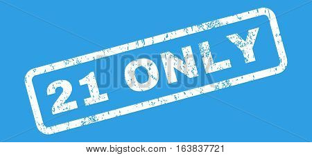 21 Only Text rubber seal stamp watermark. Caption inside rectangular shape with grunge design and unclean texture. Slanted glyph white ink sign on a blue background.