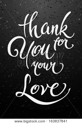Thank you for your love Valentines day greeting card. Chalk calligraphy lettering on black chalkboard. For love cards, banners, posters. Modern brush calligraphy. Vector illustration stock vector.