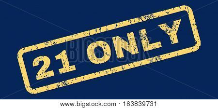 21 Only Text rubber seal stamp watermark. Tag inside rectangular banner with grunge design and dirty texture. Slanted glyph yellow ink sticker on a blue background.