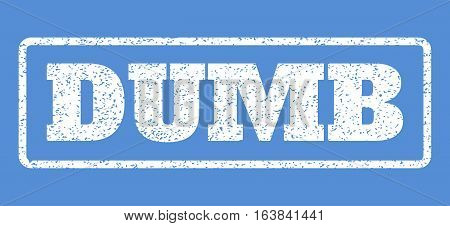White rubber seal stamp with Dumb text. Vector tag inside rounded rectangular banner. Grunge design and dirty texture for watermark labels. Horisontal sticker on a blue background.