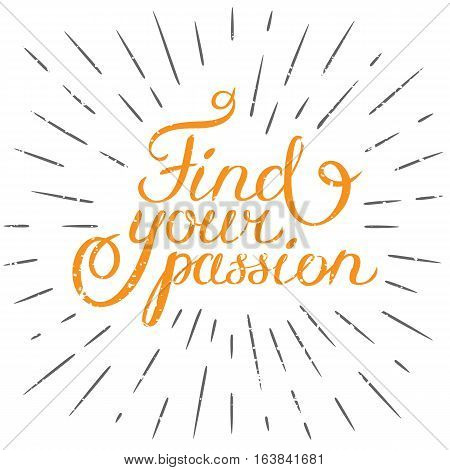 Motivation quote Find your passion. Hand drawn design element for greeting card, poster or print. Vector inspirational quote.