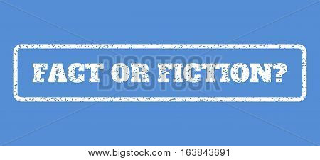 White rubber seal stamp with Fact Or Fiction Question text. Vector tag inside rounded rectangular frame. Grunge design and unclean texture for watermark labels. Horisontal sign on a blue background.