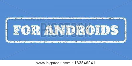 White rubber seal stamp with For Androids text. Vector tag inside rounded rectangular frame. Grunge design and scratched texture for watermark labels. Horisontal sticker on a blue background.