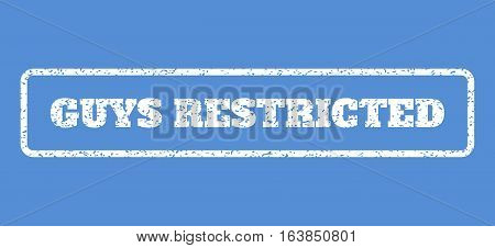 White rubber seal stamp with Guys Restricted text. Vector caption inside rounded rectangular shape. Grunge design and scratched texture for watermark labels. Horisontal sign on a blue background.