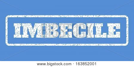 White rubber seal stamp with Imbecile text. Vector tag inside rounded rectangular shape. Grunge design and dust texture for watermark labels. Horisontal sign on a blue background.