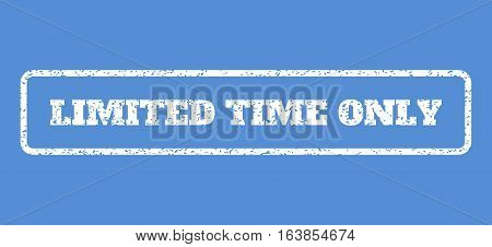 White rubber seal stamp with Limited Time Only text. Vector tag inside rounded rectangular shape. Grunge design and unclean texture for watermark labels. Horisontal emblem on a blue background.