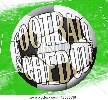 Football Schedule Shows Soccer Timetable 3D Illustration