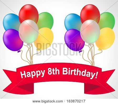 Happy Eighth Birthday Meaning 8Th Party Celebration 3D Illustration