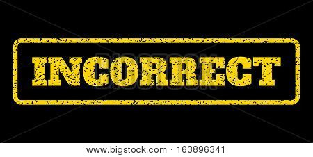 Yellow rubber seal stamp with Incorrect text. Vector caption inside rounded rectangular banner. Grunge design and dirty texture for watermark labels. Horisontal sticker on a blue background.