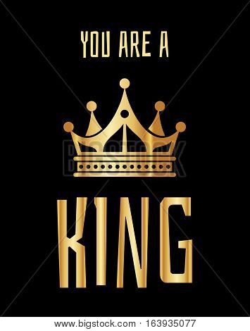 You are a king greeting card in gold black. Golden elegant crown illustration