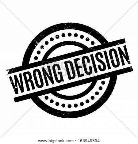 Wrong Decision rubber stamp. Grunge design with dust scratches. Effects can be easily removed for a clean, crisp look. Color is easily changed.