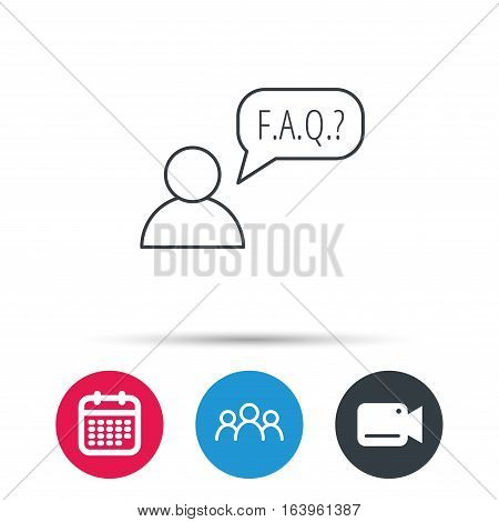 FAQ service icon. Support speech bubble sign. Human symbol. Group of people, video cam and calendar icons. Vector
