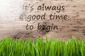 English Quote It Is Always A Good Time To Begin. Spring Season Greeting Card. Bright, Sunny And Aged Wooden Background With Gras. poster