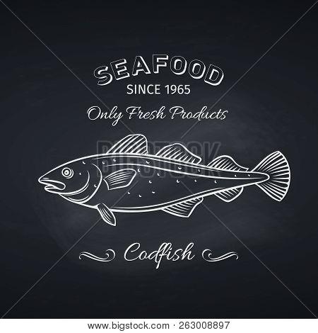 Hand Drawn Codfish Fish On Chalkboard. Seafood Icon Menu Restaurant Design. Engraving Style. Vector
