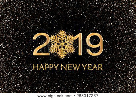 New Year 2019 Greeting Card. 2019 Golden New Year Sign With Golden Snowflake And Glitter On Dark Bac