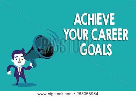 Conceptual Hand Writing Showing Achieve Your Career Goals. Business Photo Text Reach For Professiona