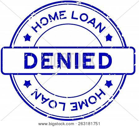 Grunge Blue Home Loan Denied Word Round Rubber Seal Stamp On White Background