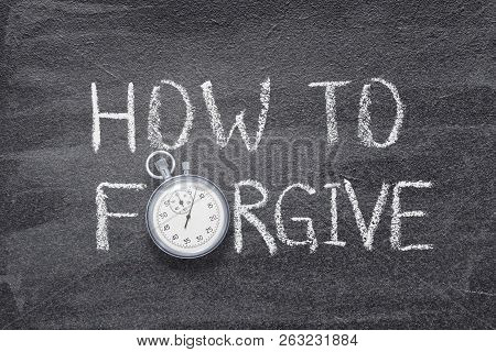 How To Forgive Phrase Handwritten On Chalkboard With Vintage Precise Stopwatch Used Instead Of O