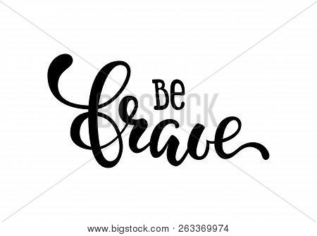Hand Drawn Lettering Of A Phrase Be Brave. Inspirational And Motivational Quotes. Hand Brush Letteri