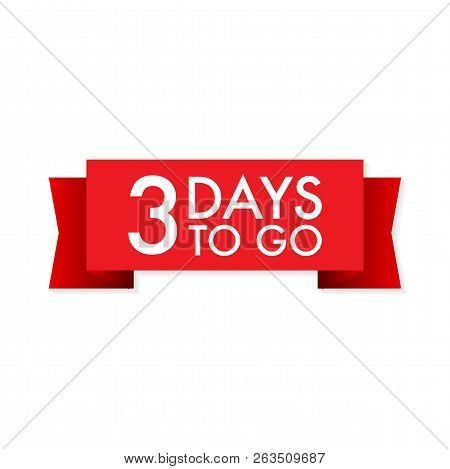 3 Days To Go Red Ribbon On White Background. Vector Stock Illustration.