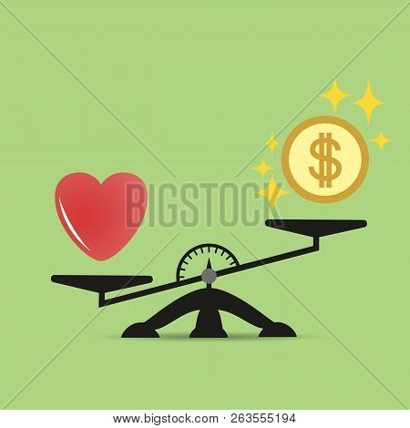 Scales Comparison Of Money And Heart. A Balance Between Love Of Heart And Money. Love Is More Valuab