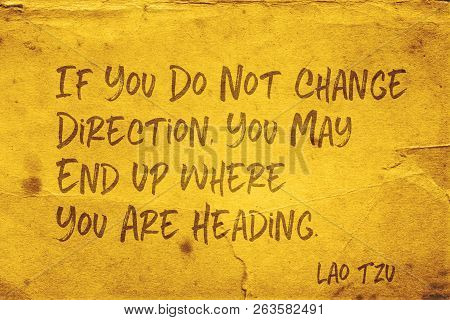 If You Do Not Change Direction, You May End Up Where You Are Heading - Ancient Chinese Philosopher L