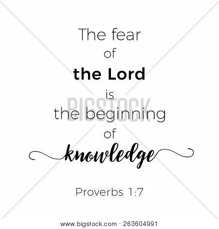 Biblical Phrase From Proverbs, The Fear Of The Lord Is The Beginning Of Knowledge,typography For Pri