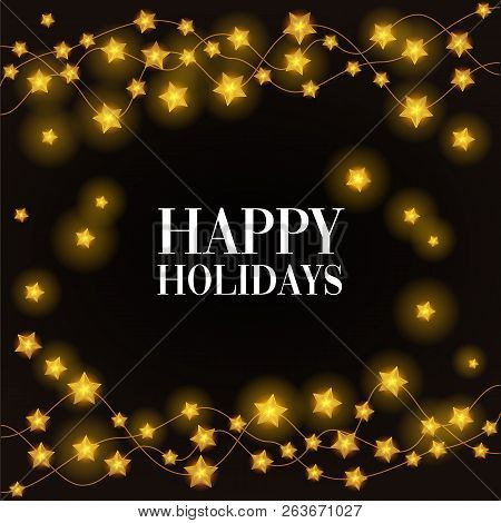 Happy Holidays Phrase On Black Background In A Frame Of Gold Star Glowing Holiday Lights. Holiday Ca