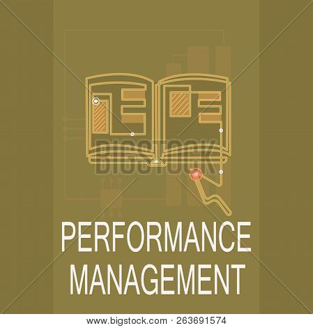 Conceptual hand writing showing Performance Management. Business photo text Improve Employee Effectiveness overall Contribution poster