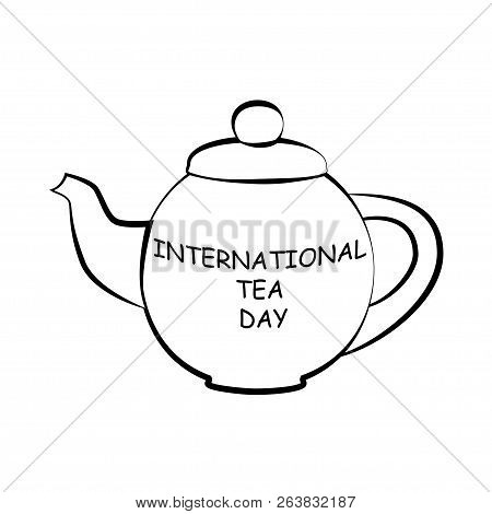 Black And White Drawing Of A Teapot. Silhouette Of A Teapot. Lettering On A Teapot Shape.