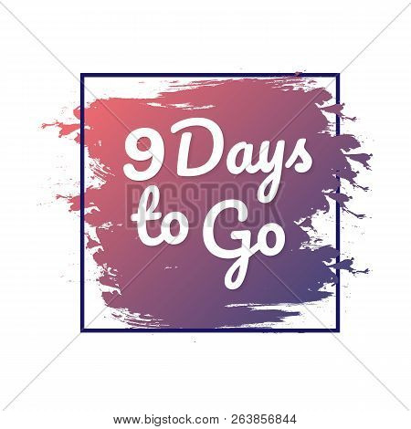9 Days To Go. Hurry Up Sign. Count Down. Vector Stock Illustration.