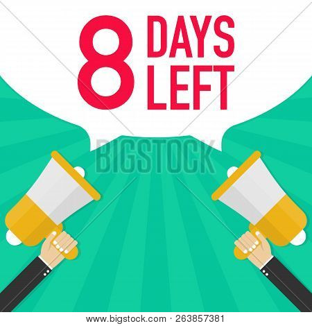 Male Hand Holding Megaphone With 8 Days Left Speech Bubble. Vector Stock Illustration.