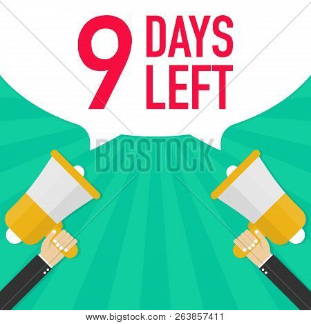Male Hand Holding Megaphone With 9 Days Left Speech Bubble. Vector Stock Illustration.