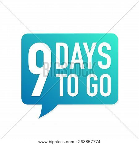 9 Days To Go Colorful Speech Bubble On White Background. Vector Stock Illustration.