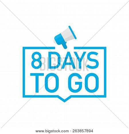 Male Hand Holding Megaphone With 8 Days To Go Speech Bubble. Loudspeaker. Banner For Business, Marke