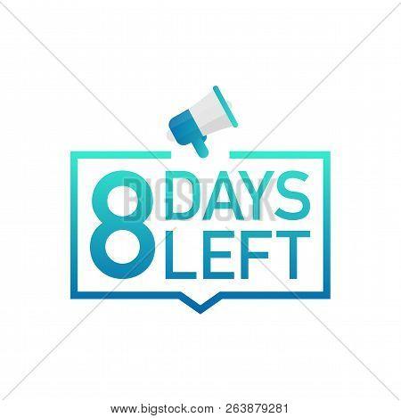 8 Days Left Label On White Background. Flat Icon. Vector Stock Illustration.