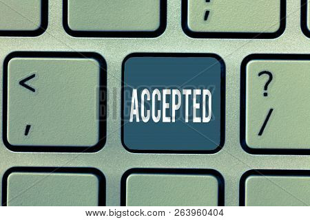 Word Writing Text Accepted. Business Concept For Agree To Do Or Give Something Approval Permission C