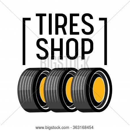 Tires Shop Banner With Car Tyres Stand In Row, Black Typography On White Background. Transportation