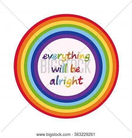 Slogan Everything Will Be Alright In Hand Drawn Letters And Rainbow. Motivational Phrase.