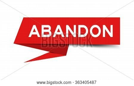 Red Color Paper Speech Banner With Word Abandon On White Background