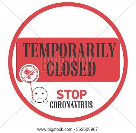 Temporarily Closed - Stop Coronavirus Sign In Red With Text For Infected Premises Or People During T
