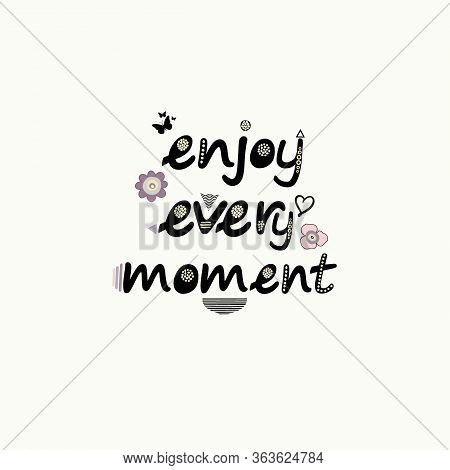 Enjoy Every Moment Hand Drawn Lettering Card. Motivational And Positive Phrase