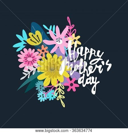Happy Mothers Day Greeting Card Design. Elegant Floral Bouquet And Hand-lettered Greeting Phrase. Is