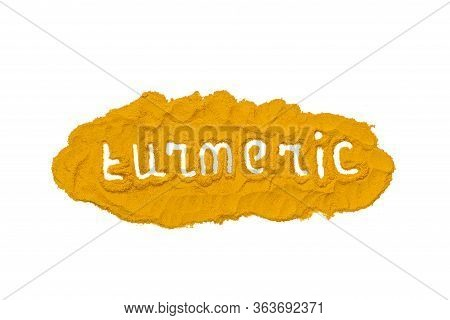 Text Turmeric On Dried Turmeric, Curcumin , Yellow Ginger Powder Isolated On White Color Background,